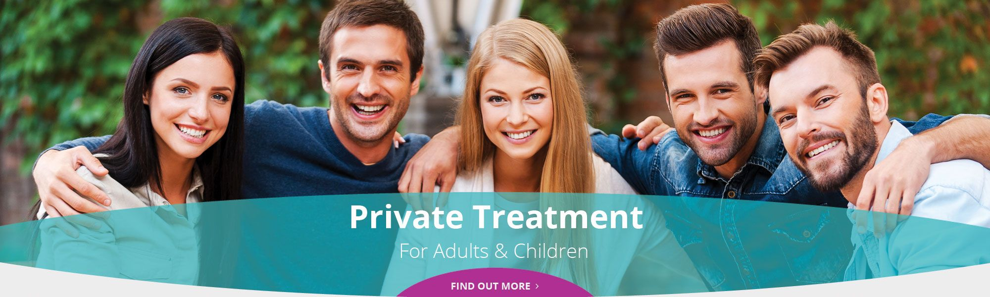 Private Treatment for Adults & Children - Find out more